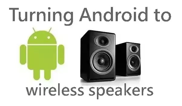 How To Use Android Device As Wireless Speakers