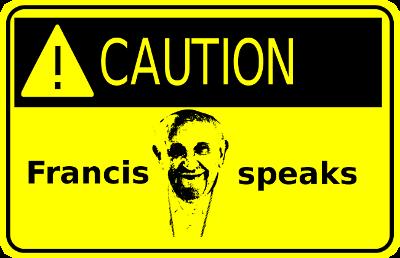 caution-francis-speaks-400