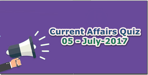 05 July 2017 Current Affairs MCQ Quiz