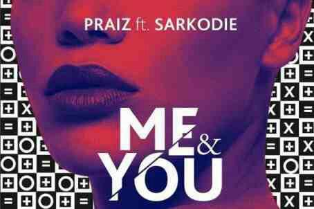 VIDEO : Praiz Ft. Sarkodie –Me & You