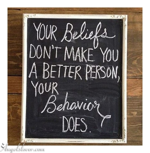 quotes, your beliefs don't make you a better person