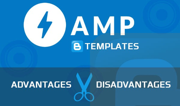 amp-blogger-template-advantages-disadvantages
