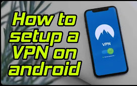 How to setup a VPN on android