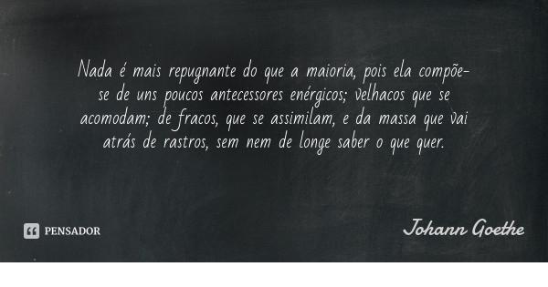 Johan Goethe · Nada é mais repugnane..
