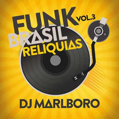 DJ Marlboro - Funk Brasil Relíquias (Vol. 3) - Torrent