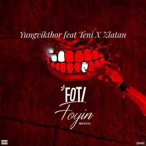 Yungvikthor - Foti Foyin (ft Teni x Zlatan) free mp3 download
