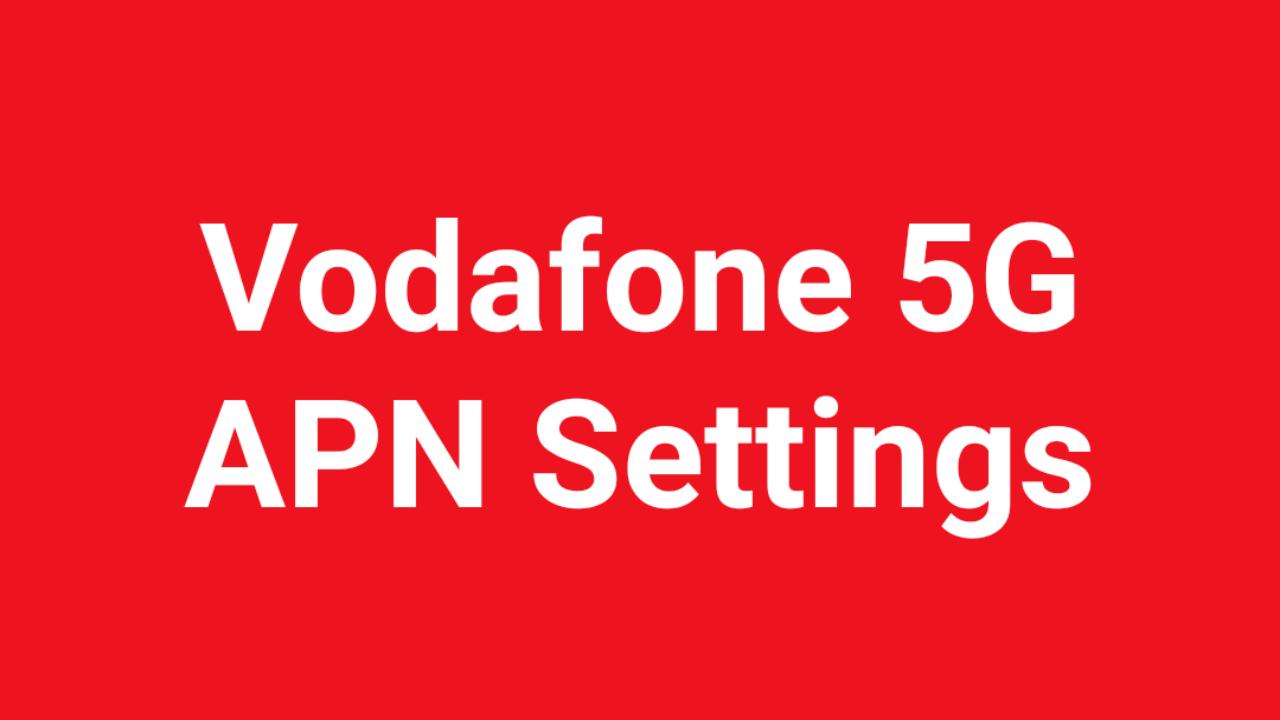 Vodafone 5G Lte APN Settings