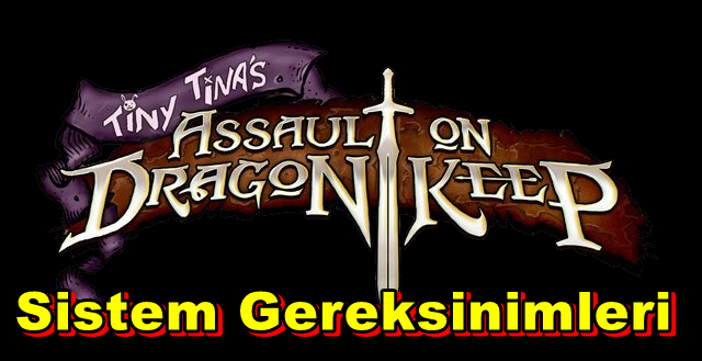 Borderlands 2: Tiny Tinas Assault On Dragon Keep PC Sistem Gereksinimleri