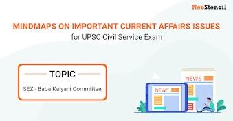 UPSC Current Affairs Issues - Mindmap : SEZ - Baba Kalyani Committee