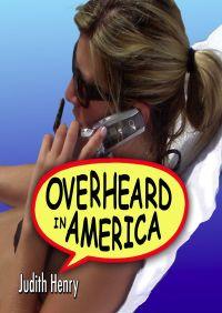 Overheard in America By Judith Henry