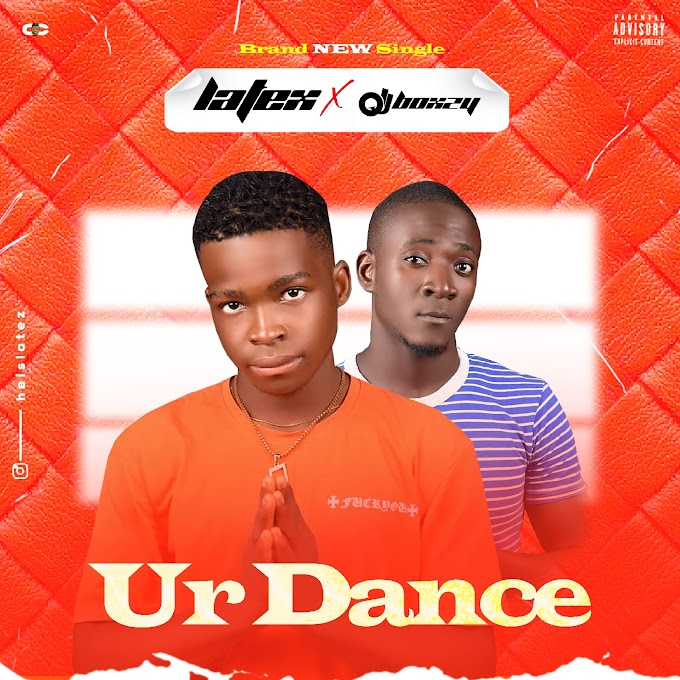 MUSIC: Latex Ft DJ Boxzy - Ur Dance