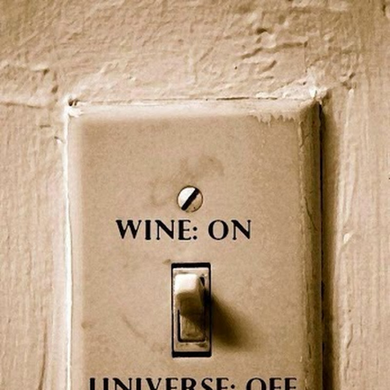Wine on, Universe off.