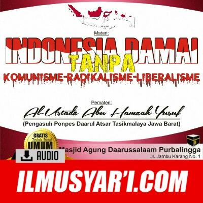 Indonesia Damai Tanpa Komunisme, Radikalisme, Liberalisme - Ustadz Abu Hamzah Yusuf