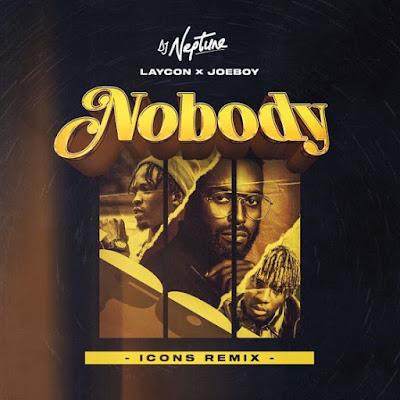DJ  Neptune Ft. Laycon & Joeboy Nobody Icons Remix