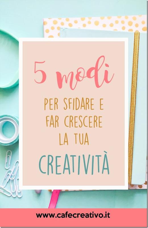 5 modi per sfidare e far crescere la tua creatività