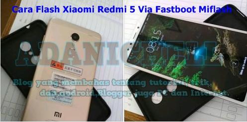 Pada malam kali ini saya akan menciptakan lagi satu buah  Cara Flash Xiaomi Redmi 5 Via Fastboot Miflash