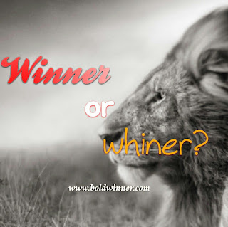 would you like to win boldly or whine like a baby?