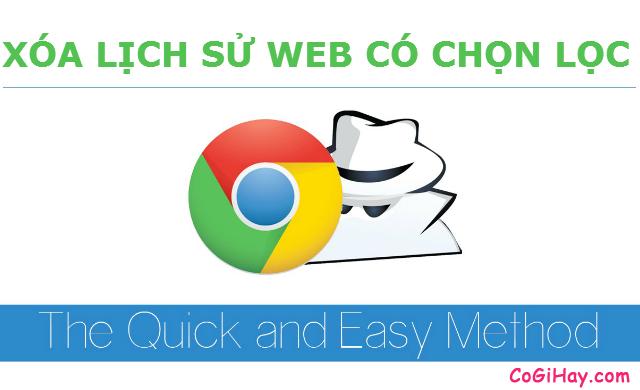 Hướng dẫn xóa lịch sử trình duyệt web có chọn lọc trên Chrome, Cốc Cốc
