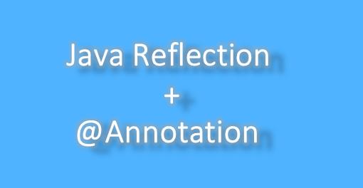 Kết hợp Java Reflection và Java Annotations - Bạn đã biết chưa?