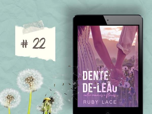Resenha: Dente de Leão. Entre amores e flores - Ruby Lace