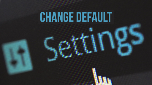 always change default settings