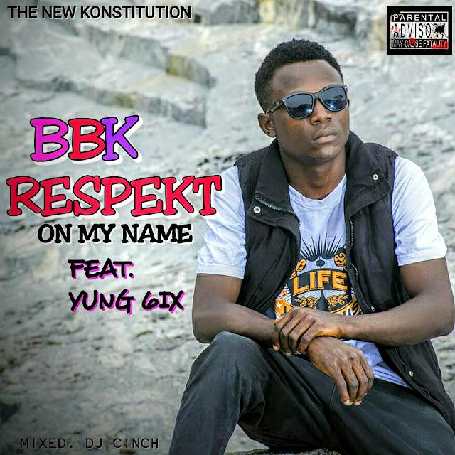 Music Premiere: BBK - RespekT On my Name Ft. @Yung6ix | @Newkonstitution