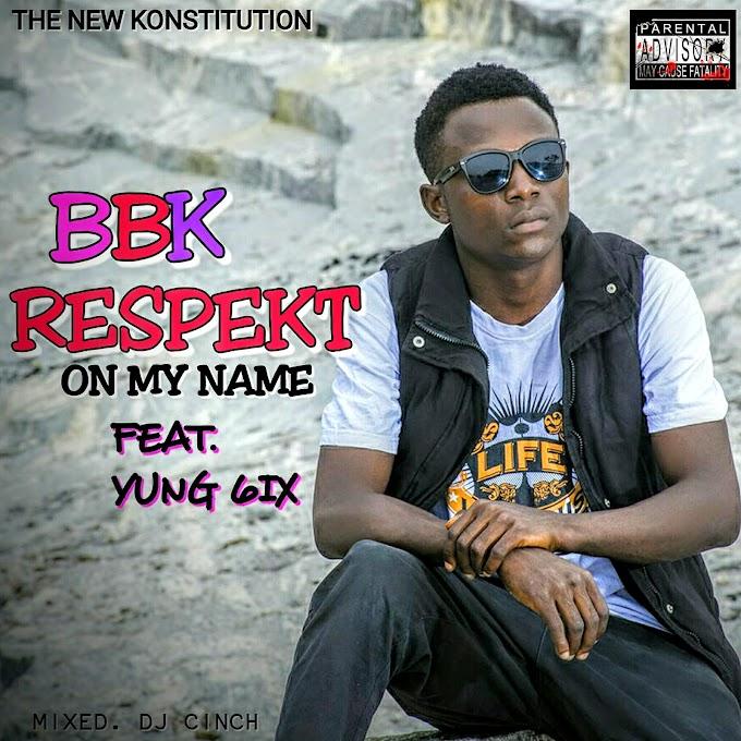 Music Premiere: BBK - RespekT On my Name Ft. @Yung6ix | @Newkonstitution