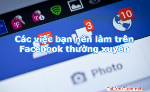 Các việc bạn nên làm trên Facebook thường xuyên
