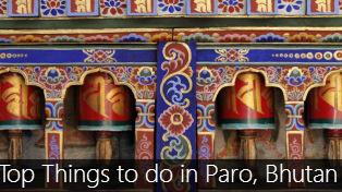 Top 6 Things to do in and around Paro, Bhutan