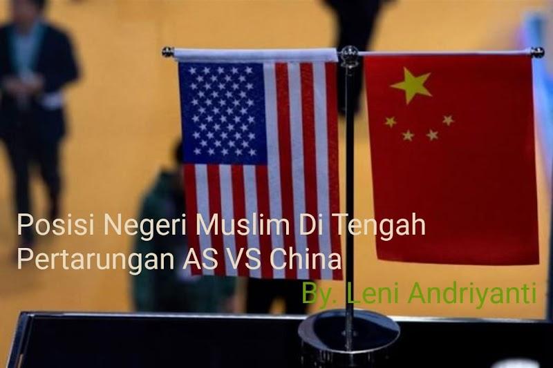 POSISI NEGERI MUSLIM DI TENGAH PERTARUNGAN AS VS CHINA