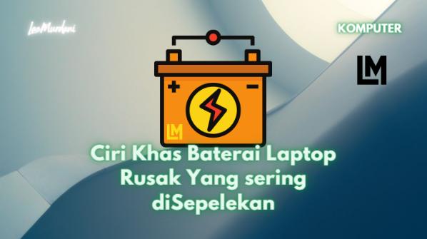 Tanda Baterai Laptop Rusak mengakibatkan