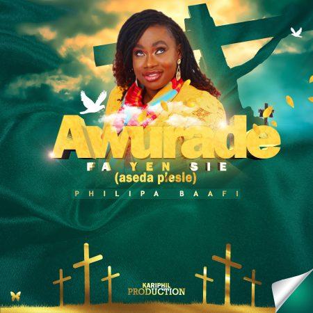 Download Song: Philipa Baafi – Awurade Fa Yen Sie (Aseda Pesie). Mp3