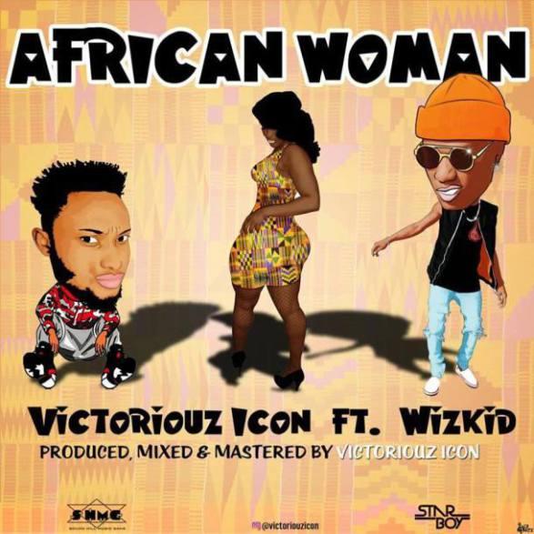 MUSIC: Victoriouz Icon ft Wizkid – African Woman