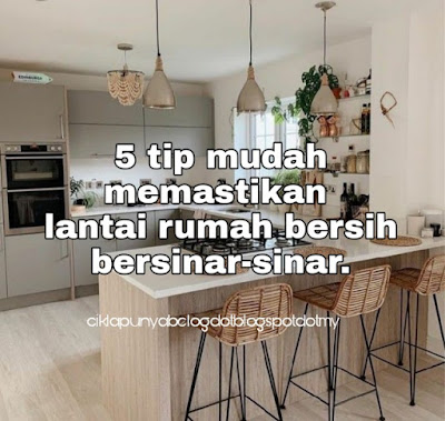5 tip mudah memastikan lantai rumah bersih bersinar-sinar.
