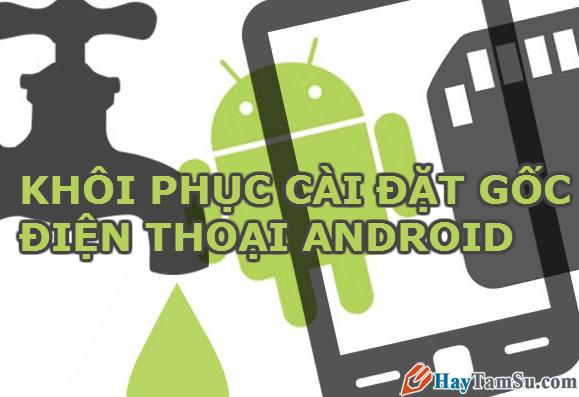 Hướng dẫn khôi phục cài đặt gốc cho điện thoại Android