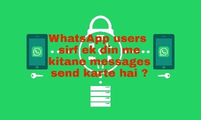 WhatsApp users sirf ek din me kitane messages send karte hai ?