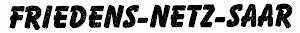 Schriftgrafik: »FRIEDENS-NETZ-SAAR«.