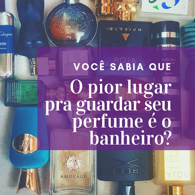 Qual o pior lugar pra guardar o perfume?