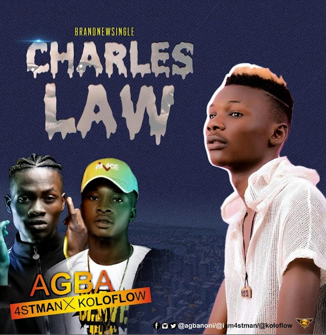 "Music:- ""Agba"" ft ""koloflow"" x 4stman -""Charles Law"""