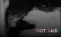 RIOT RAID