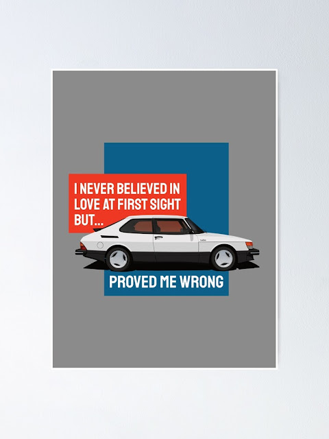 I never believed in love at first sight but Saab 900 Turbo proved me wrong t-shirts and posters