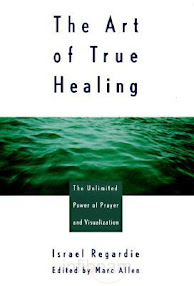 Cover of Israel Regardie's Book The Art Of True Healing