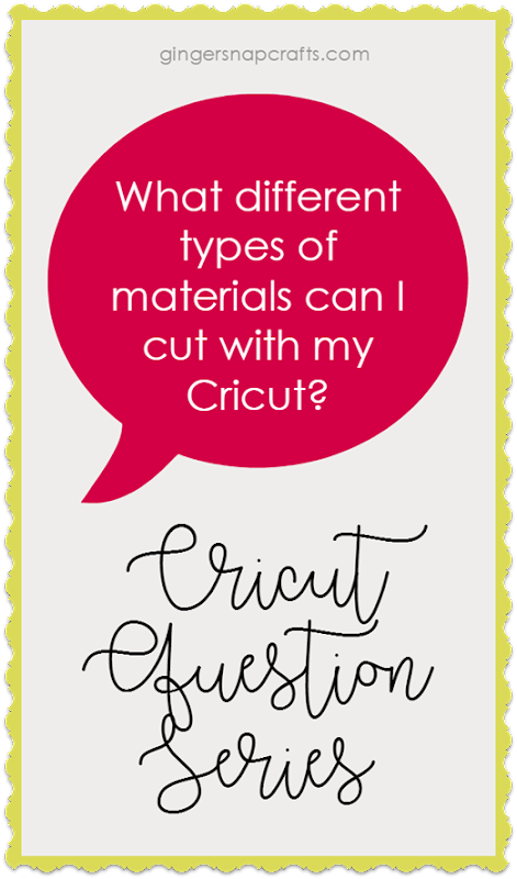 Cricut Question Series at GingerSnapCrafts.com What different types of materials can I cut with my Cricut