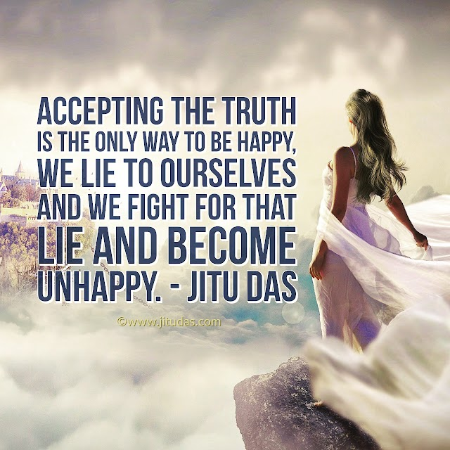 Accepting the truth , philosophy quotes by Jitu Das philosophy quotes 2018