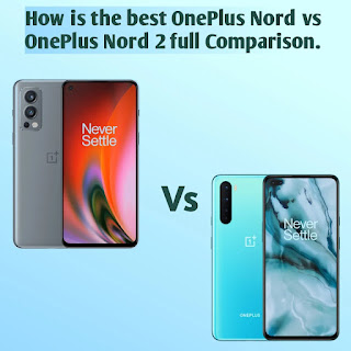How is the best OnePlus Nord vs OnePlus Nord 2 full Comparison.
