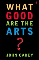 What Good are the Arts? by John Carey