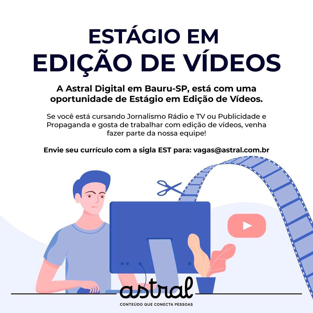 Estágio em Edição de Vídeos naASTRAL DIGITAL em Bauru