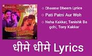 धीमे धीमे Dheeme Dheeme Lyrics - Pati Patni Aur Wo