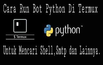 Cara Run Bot Python Di Termux Untuk Mencari Shell,Smtp dan Lainnya.