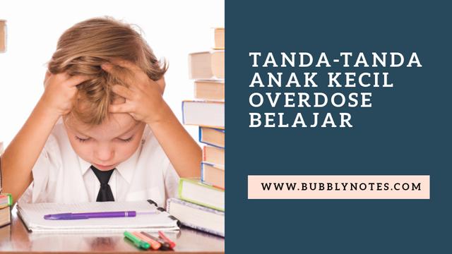 TANDA-TANDA ANAK KECIL OVERDOSE BELAJAR